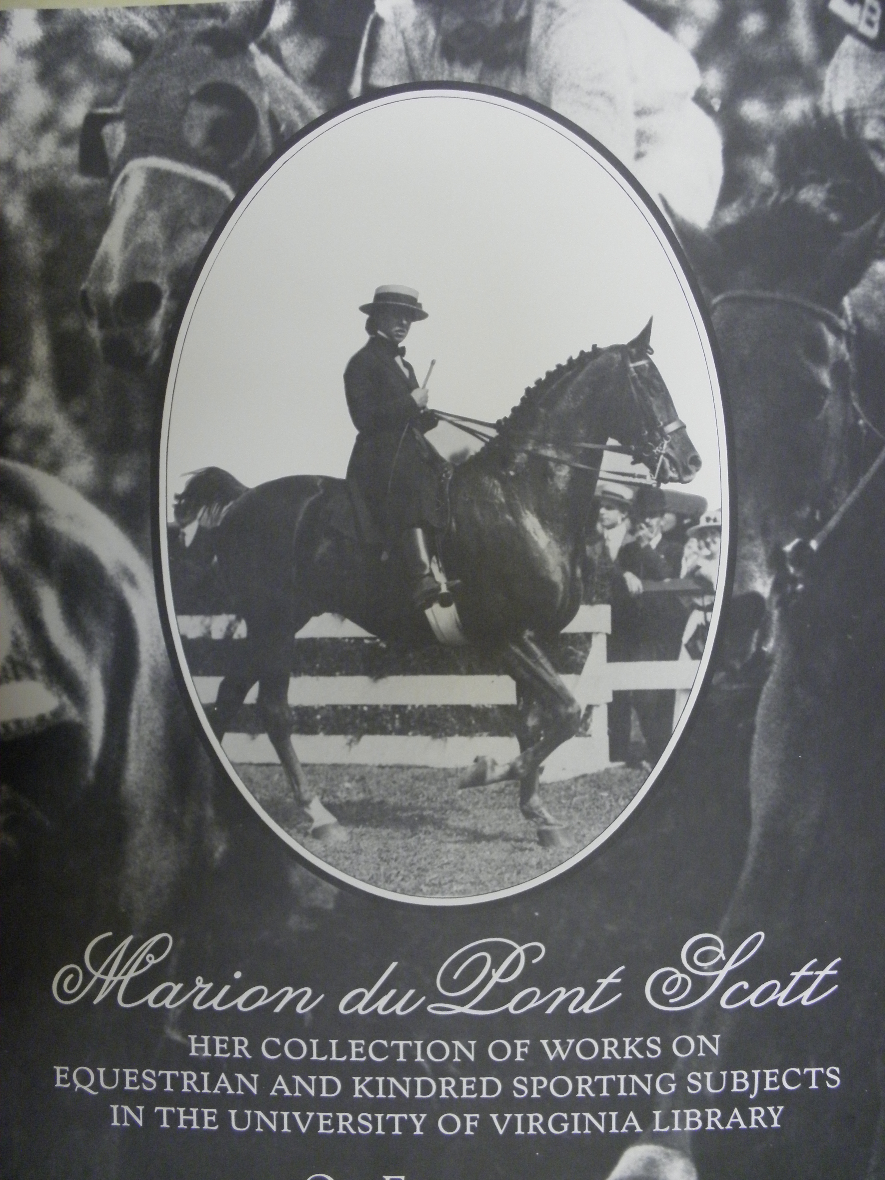 Marion duPont Scott: Her Collection of Works on Equestrian and Kindred Sporting Subjects in the University of Virginia Library: on exhibition 22 January-10 August 1990, Department of Special Collections. Background photograph by Raymond Woolfe. (Poster 1990. M27. Marion du Pont Scott Collection. Photograph by Donna Stapley)         1990 .M27