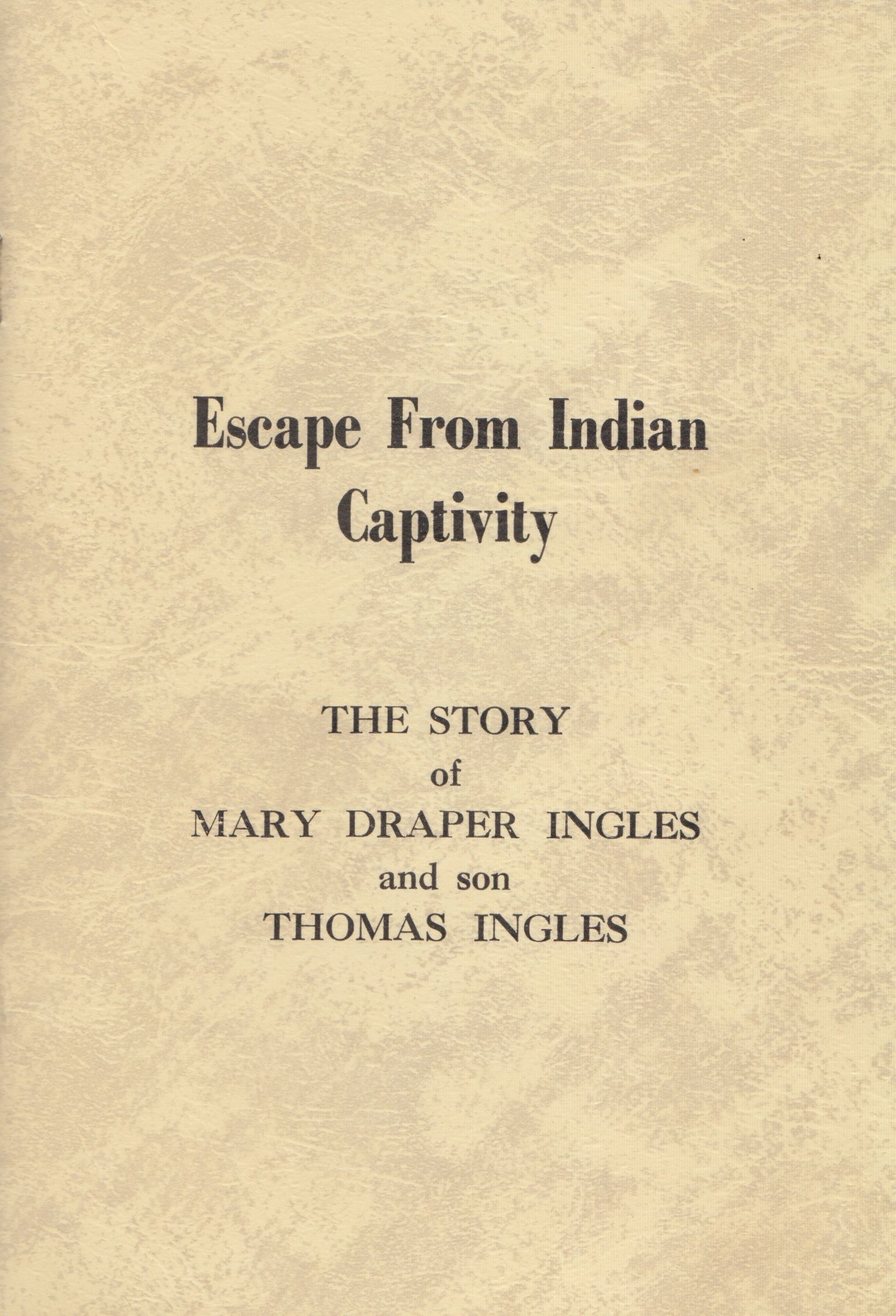 Cover of the first edition of Escape from Indian Captivity: The Story of Mary Draper Ingles and son Thomas Ingles, 1969. (E87 .I53 1969. Gift of Mrs. R. I. Steele. Image by Petrina Jackson)