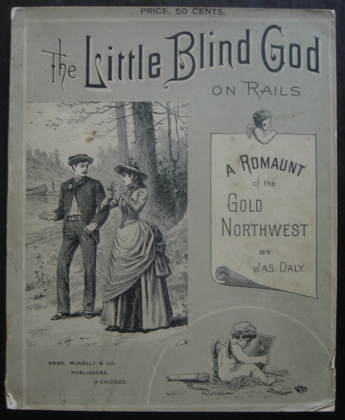 James Daly, The little blind god on rails: a romaunt of the Gold Northwest. Chicago: Rand, McNally & Co., 1888. (PS1499 .D87 L5 1888)