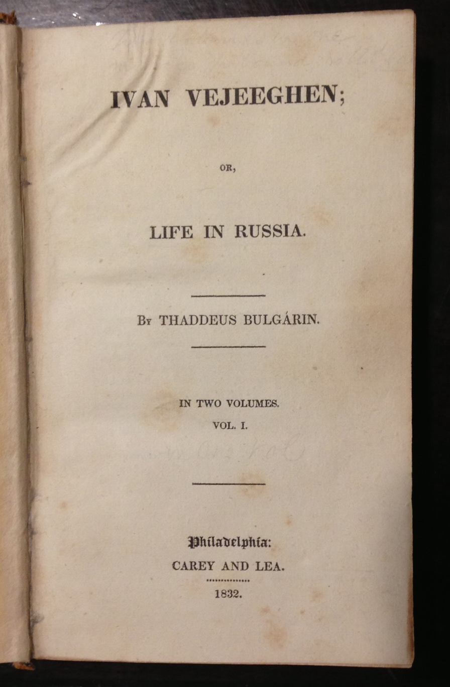 Faddei Bulgarin, Ivan Vejeeghen, or, life in Russia. Philadelphia: Carey and Lea, 1832. (PG3321 .B8 I815 1832)