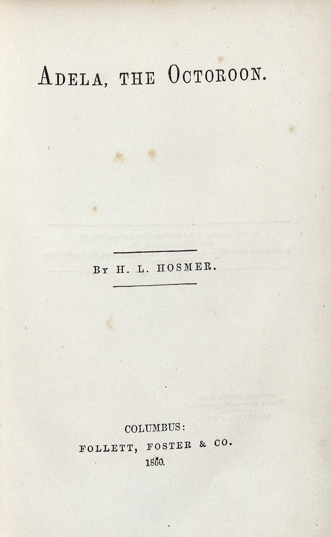 Title page of Adela, the Octoroon by Hezekiah Lord Hosmer, 1860. (PS646 .F53 .H682 A4 1860. Clifton Waller Barrett Library of American Literature. Image by Petrina Jackson)