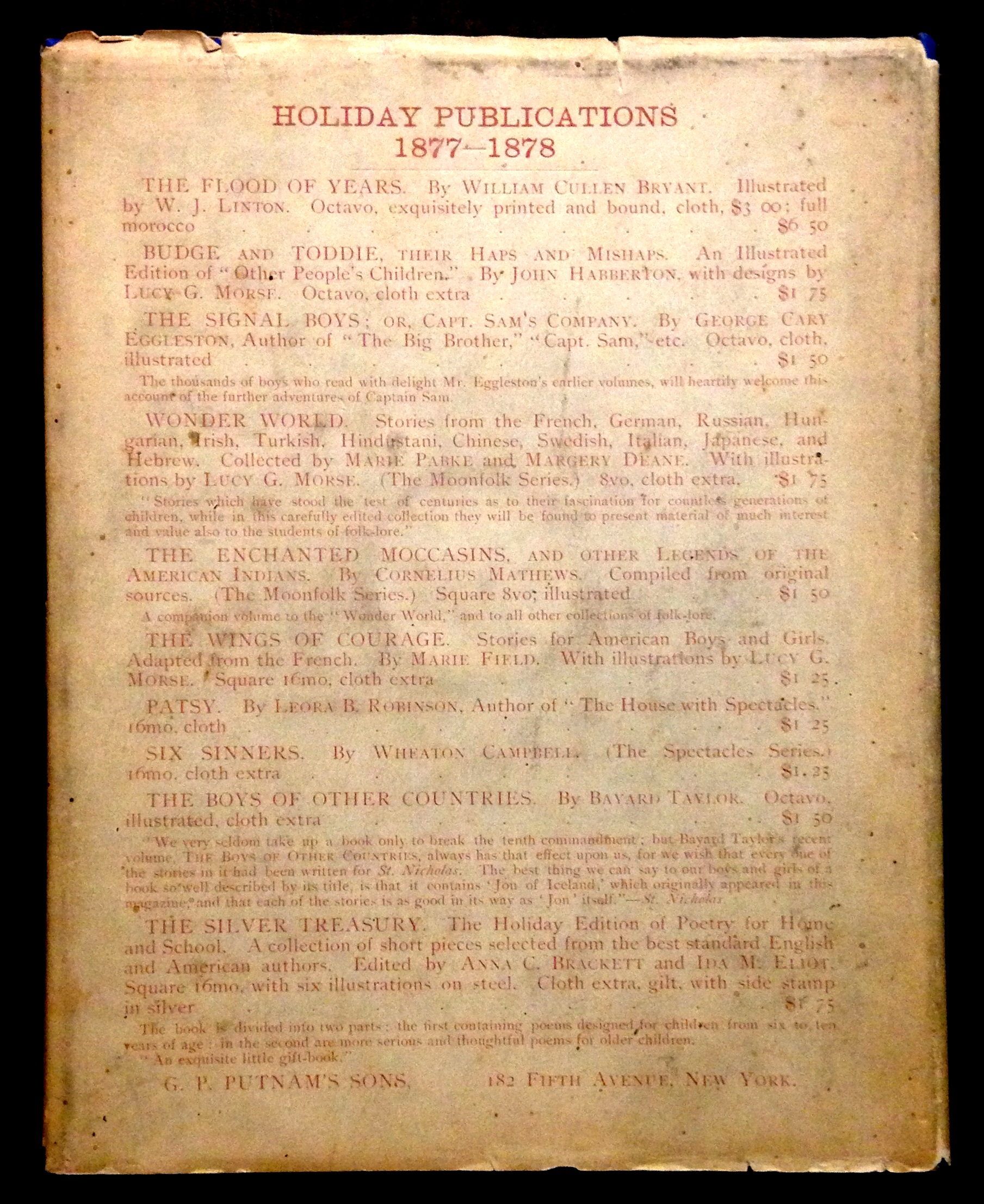 "The back panel of this dust jacket, on a presentation copy of William Cullen Bryant's The Flood of Years (New York: G.P. Putnam's sons, 1878) is devoted to ads for this and other Putnam titles, with a new marketing innovation: smaller-print ""blurbs"" have been added for several books."