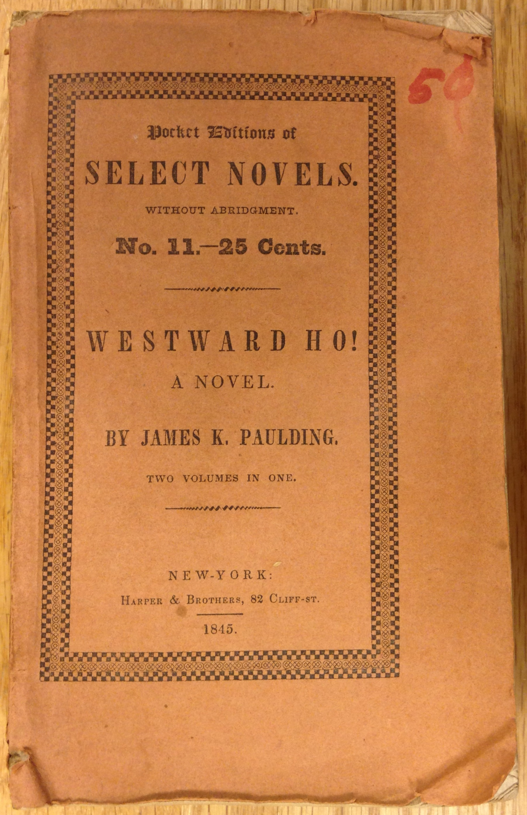"James K. Paulding's novel Westward Ho!, published in 1832, evidently was not the success Harper & Brothers anticipated. In 1845 unsold sheets (with title pages dated 1832) were reissued in less expensive form in the ""Pocket Editions of Select Novels"" series, dated 1845 on the paper covers."