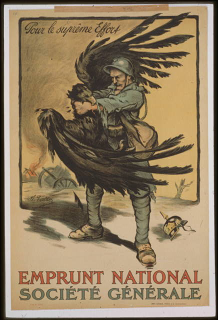 "Falser, M. ""Pour le suprême effort."" World War I posters 1914-1918.  (MSS 5023-b) Robertson Gift Dec. 1969 Produced in 1918, artist, M. Falser, shows a darkly colored image of a French soldier in fierce, but advantageous, combat with an eagle. This black eagle as well as the helmet known as a Pickelhaube, are signs of the German Imperial Army. The violent force with which the French soldier maims this Imperial enemy seeks to inspire hope and courage within the nation of interest, like many propaganda posters of the time, and to deflate the image of the enemy."