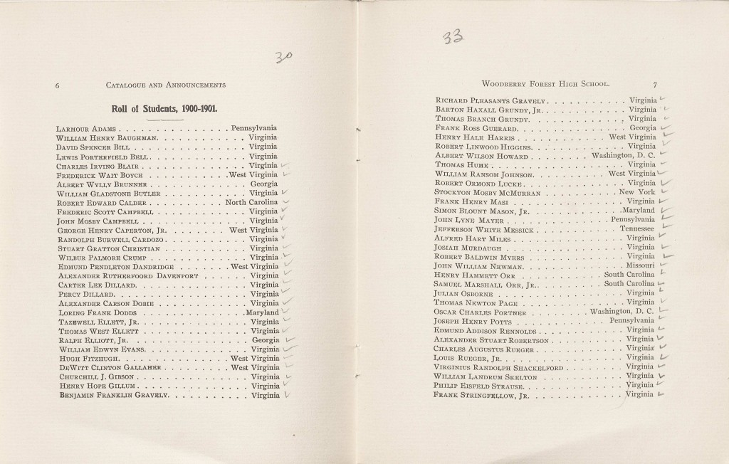 "Woodberry Forest, ""Catalogue of Woodberry Forest,"" (Woodberry Forest, VA: Woodberry Forest School, 1901) (LD7501.W6 W62). Gift of Shelah Kane Scott This catalogue was the main source of information in regards to attending the school in 1901. The catalogue listed the students and the prefects of the current classes. It also laid out the terms necessary to graduate including the classes one should take, the cost of education, and the objects that one needed to bring to school with him."