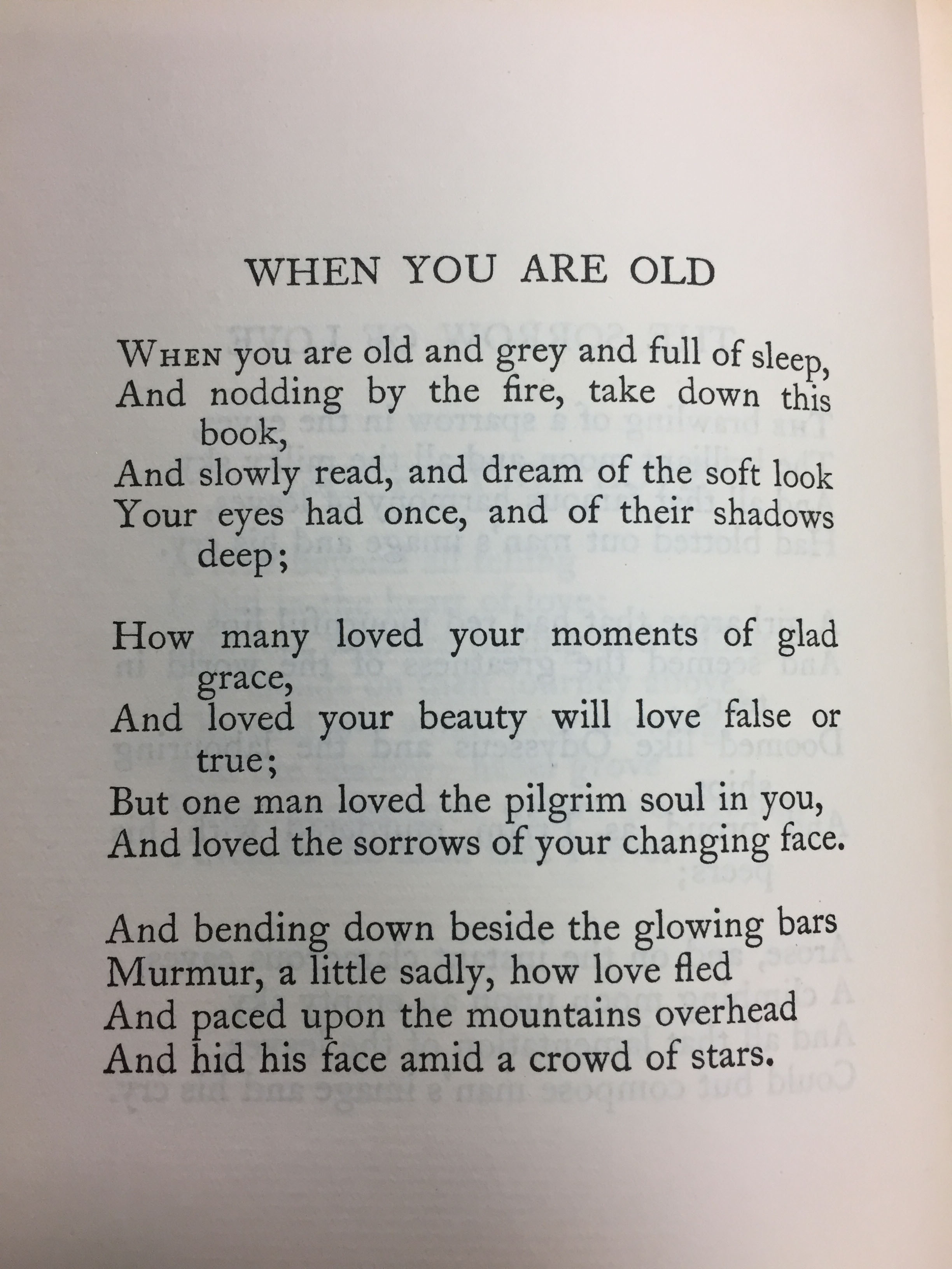 "Revised version of the poem, ""When You Are Old,"" as it appears in W. B. Yeats, Collected Works in Verse and Prose (Stratford-on-Avon: Shakespeare Head Press, 1908) (PR5900 .A3 1908 v.1). Note the changes in the last stanza."